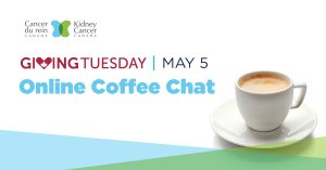 Giving Tuesday - Kidney Cancer Canada Online Coffee-Chat